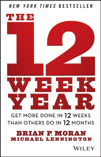 The 12-Week Year: Get More Done in 12 Weeks Than Others Do In a Year